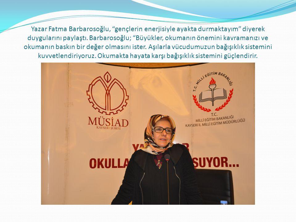 Yazar Fatma Barbarosoğlu, gençlerin enerjisiyle ayakta durmaktayım diyerek duygularını paylaştı.
