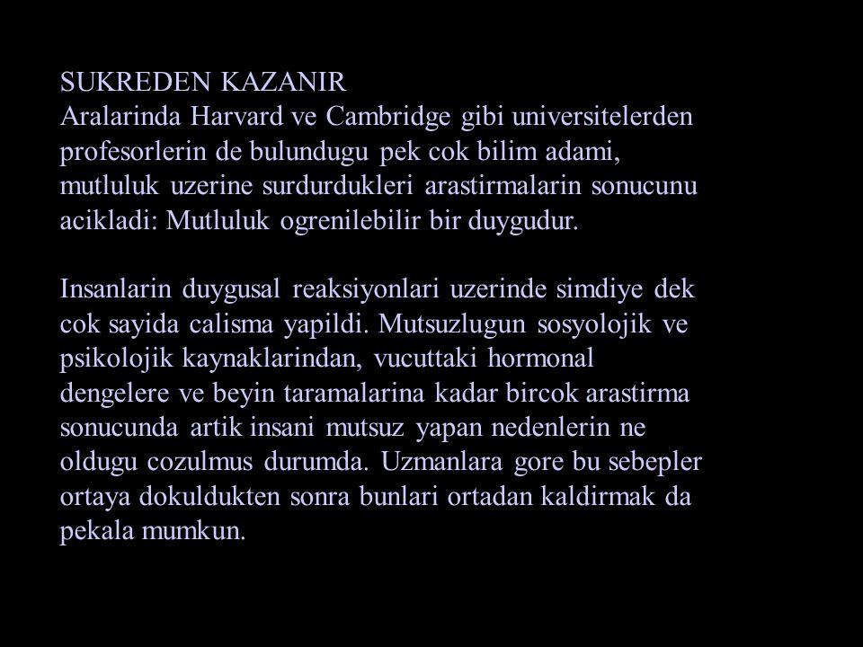 SUKREDEN KAZANIR Aralarinda Harvard ve Cambridge gibi universitelerden profesorlerin de bulundugu pek cok bilim adami, mutluluk uzerine surdurdukleri