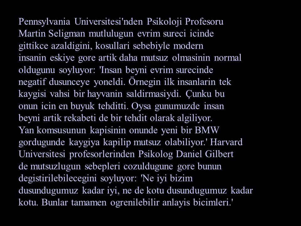 Pennsylvania Universitesi'nden Psikoloji Profesoru Martin Seligman mutlulugun evrim sureci icinde gittikce azaldigini, kosullari sebebiyle modern insa