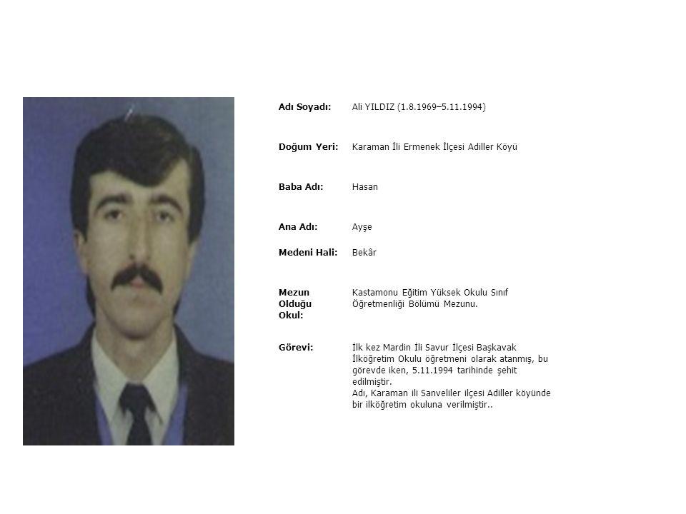 Adı Soyadı:Ali YILDIRIM (1962–22.10.1993) Doğum Yeri: Adana İli Kozan İlçesi Baba Adı:Mustafa Ana Adı:Kiraz Medeni Hali: Bekâr Mezun Olduğu Okul: Anka