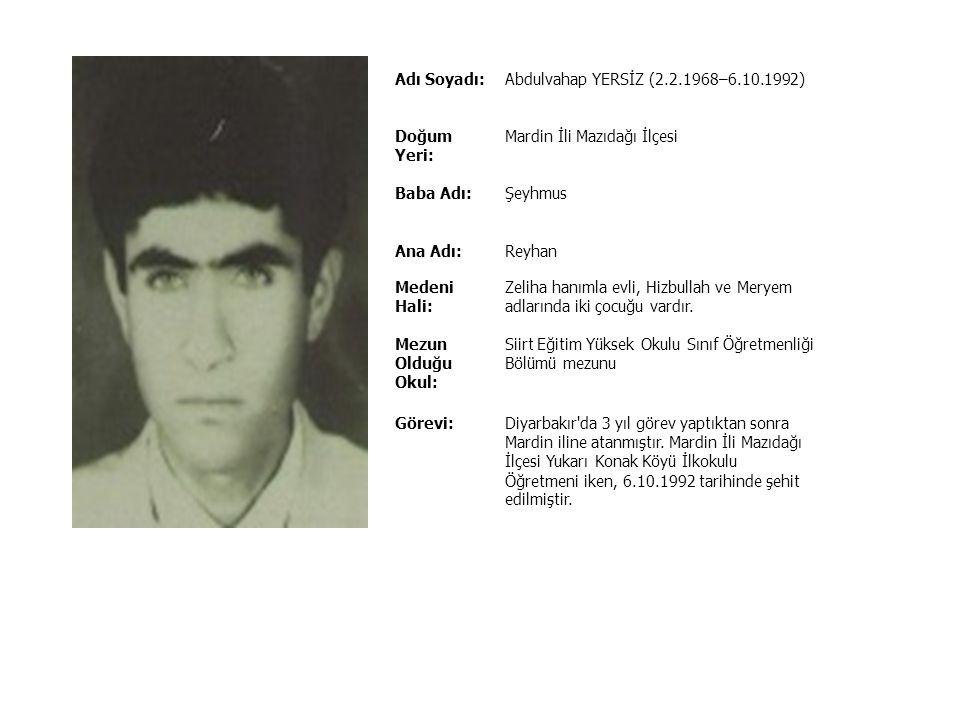 Adı Soyadı:Abdullah KARA (1.1.1968–24.5.1993) Doğum Yeri:Antalya İli Serik İlçesi Baba Adı:Ahmet Ana Adı:Naciye Medeni Hali:Bekâr Mezun Olduğu Okul: B
