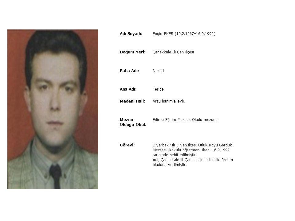 Adı Soyadı:aEmin AYDIN (1.3.1964–11.11.1992) Doğum Yeri:Çanakkale İli Çan İlçesi Baba Adı:Hüseyin Yıldız Ana Adı:Fethiye Medeni Hali:Zeynep hanımla ev