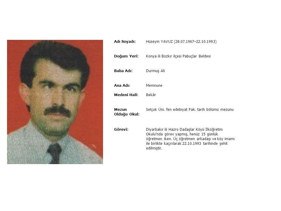 Adı Soyadı:Hüseyin KOCABAŞ (21.11.1962–12.10.1995) Doğum Yeri:Tokat İli Pazar İlçesi Baba Adı:Dursun Ana Adı:Şerife Medeni Hali:Hatice hanımla evli, Ö
