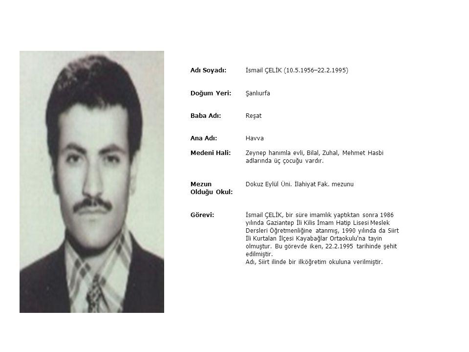 Adı Soyadı:İlyas ACAR (1967–4.5.1992) Doğum Yeri:Erzurum ili Olur İlçesi Baba Adı:Adlan Ana Adı:İsmînaz Medeni Hali:Sema hanımla evli, Nurcan adında b