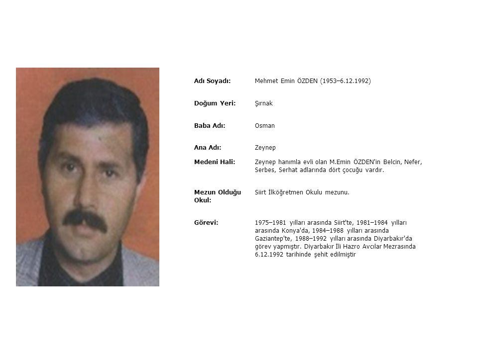Adı Soyadı:Mehmet DAYAN (1.2.1960–29.1.1993) Doğum Yeri:Diyarbakır ili Çermik ilçesi Baba Adı:- Ana Adı:- Medeni Hali:Aysel hanımla evli Mezun Olduğu