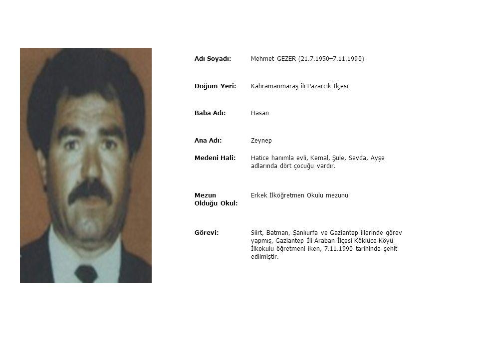 Adı Soyadı:Mehmet GEREN (1951–23.3.1992) Doğum Yeri:Mardin İli Cizre İlçesi Baba Adı:Abdulcelil Ana Adı:Meryem Medeni Hali:Süheyla hanımla evli, Serda