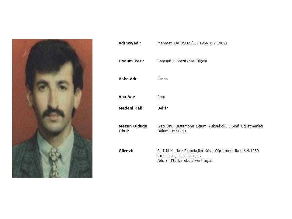 Adı Soyadı:Mehmet GEZER (21.7.1950–7.11.1990) Doğum Yeri:Kahramanmaraş îli Pazarcık İlçesi Baba Adı:Hasan Ana Adı:Zeynep Medeni Hali:Hatice hanımla ev