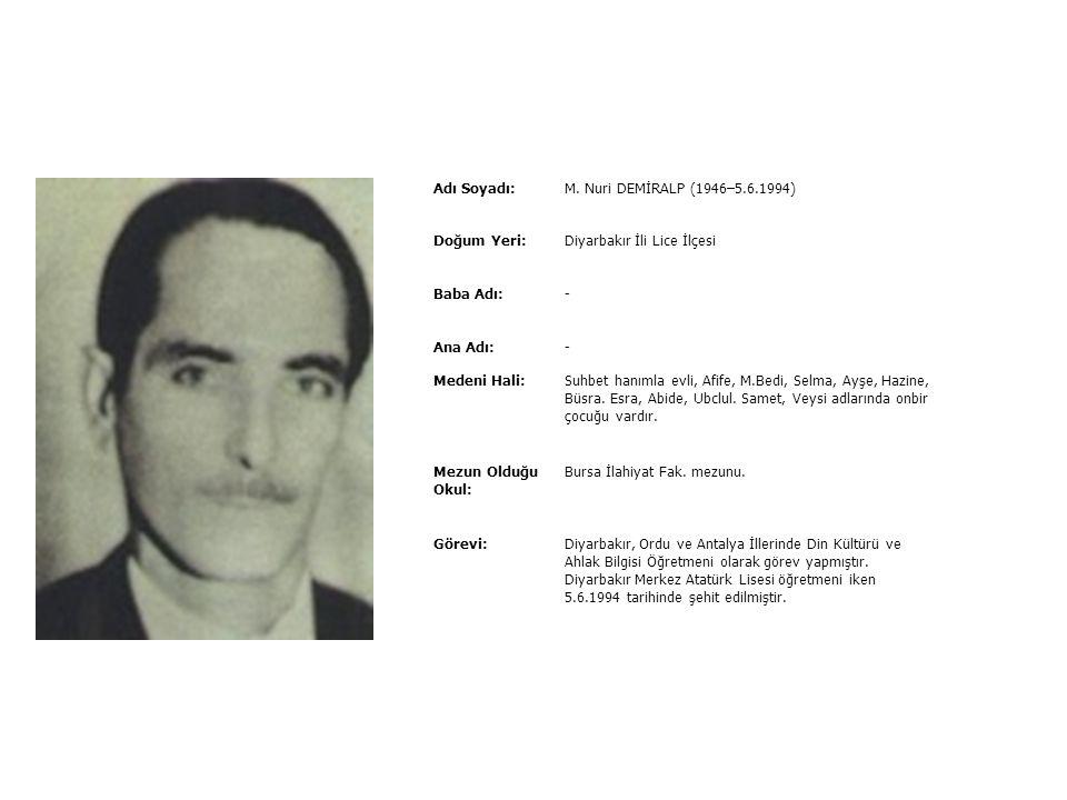 Adı Soyadı:Mehmet KAPUSUZ (1.1.1966–6.9.1989) Doğum Yeri:Samsun İli Vezirköprü İlçesi Baba Adı:Ömer Ana Adı:Satu Medeni Hali:Bekâr Mezun Olduğu Okul: