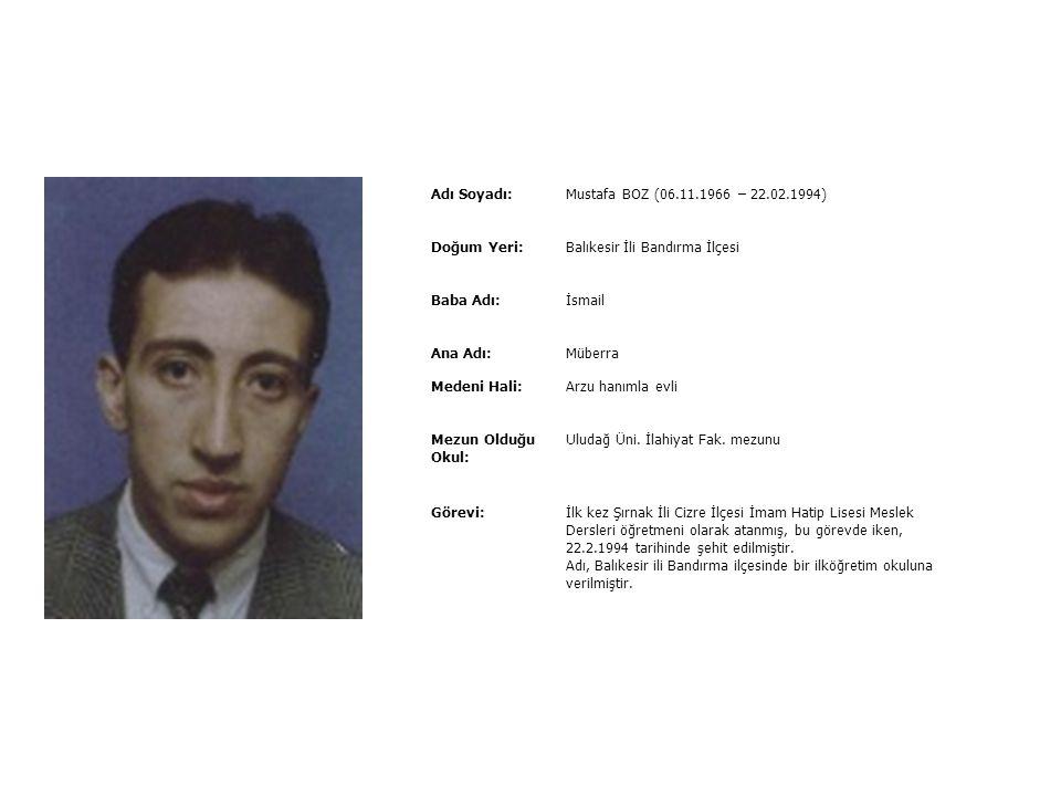 Adı Soyadı:Muhammed YILDIZ (10.5.1964–25.3.1988) Doğum Yeri:Trabzon İli Sürmene ilçesi Baba Adı:Mustafa Ana Adı:Gülfidan Medeni Hali:Bekâr Mezun Olduğ
