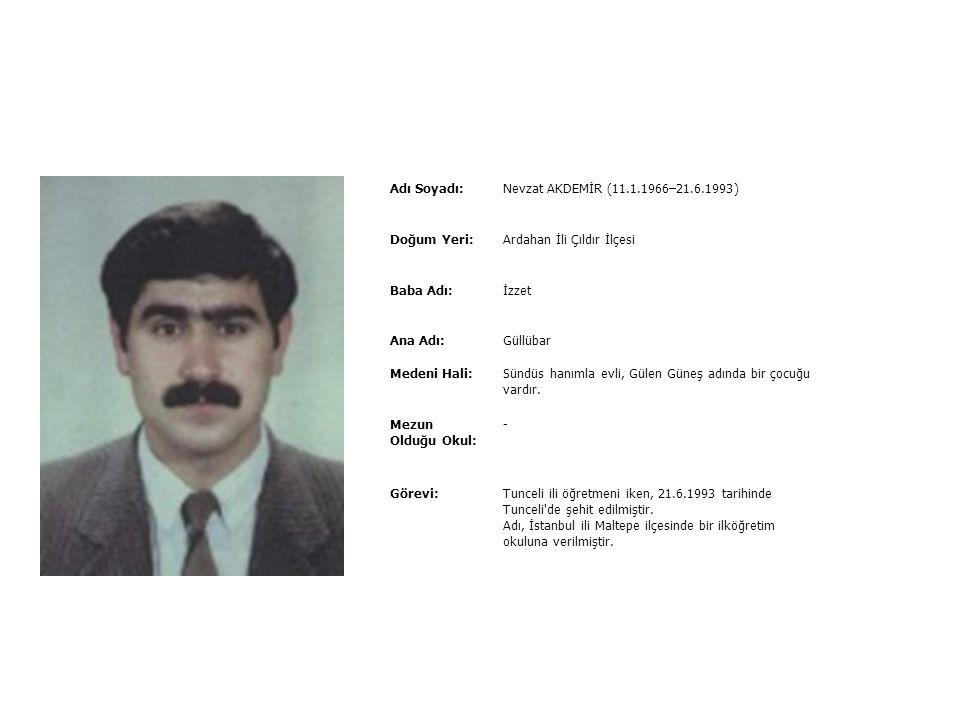Adı Soyadı:Nesrin ÜNÜGÜR (1.1.1966–1.10.1996) Doğum Yeri:Ankara İli Şereflikoçhisar İlçesi Baba Adı:Mustafa Ana Adı:Hatice Medeni Hali:Bekâr Mezun Old