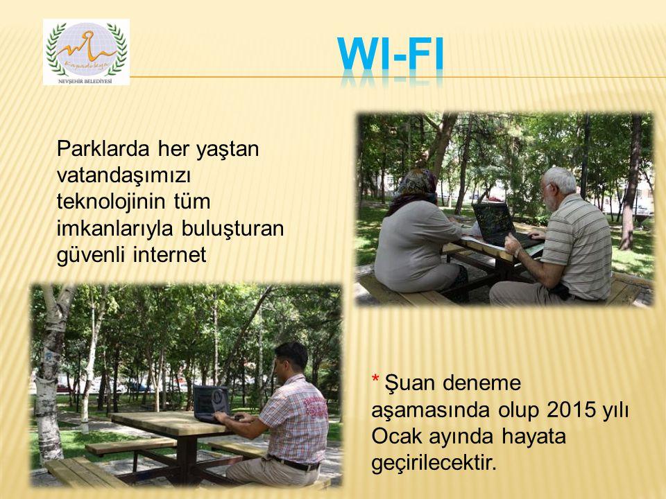 Parklarda her yaştan vatandaşımızı teknolojinin tüm imkanlarıyla buluşturan güvenli internet * Şuan deneme aşamasında olup 2015 yılı Ocak ayında hayata geçirilecektir.