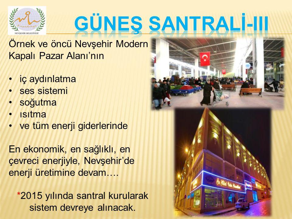 Örnek ve öncü Nevşehir Modern Kapalı Pazar Alanı'nın iç aydınlatma ses sistemi soğutma ısıtma ve tüm enerji giderlerinde En ekonomik, en sağlıklı, en çevreci enerjiyle, Nevşehir'de enerji üretimine devam….