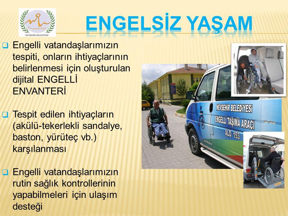  Engelli vatandaşlarımızın tespiti, onların ihtiyaçlarının belirlenmesi için oluşturulan dijital ENGELLİ ENVANTERİ  Tespit edilen ihtiyaçların (akülü-tekerlekli sandalye, baston, yürüteç vb.) karşılanması  Engelli vatandaşlarımızın rutin sağlık kontrollerinin yapabilmeleri için ulaşım desteği