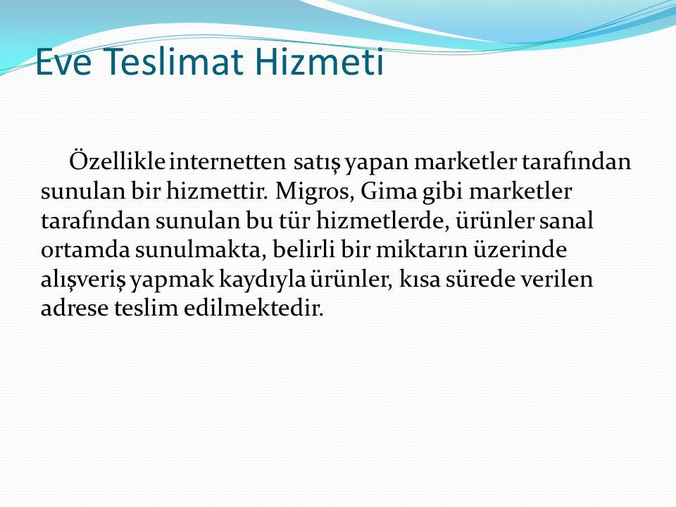 Eve Teslimat Hizmeti Özellikle internetten satış yapan marketler tarafından sunulan bir hizmettir.