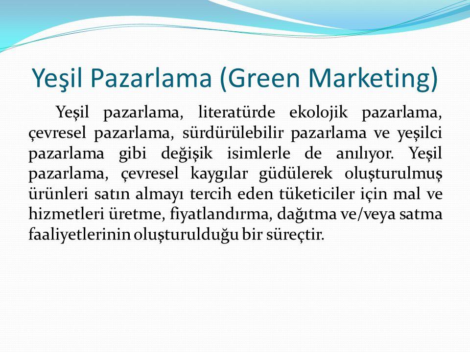 Yeşil Pazarlama (Green Marketing) Yeşil pazarlama, literatürde ekolojik pazarlama, çevresel pazarlama, sürdürülebilir pazarlama ve yeşilci pazarlama gibi değişik isimlerle de anılıyor.