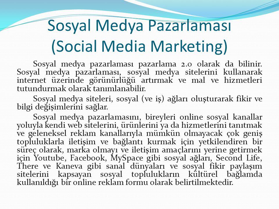 Sosyal Medya Pazarlaması (Social Media Marketing) Sosyal medya pazarlaması pazarlama 2.0 olarak da bilinir.