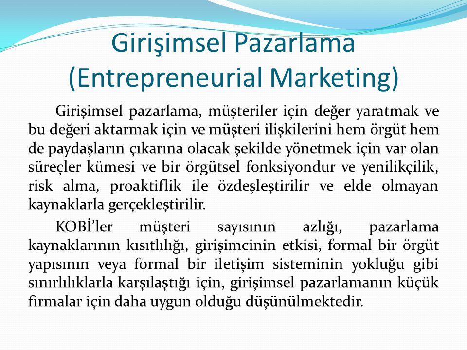 Girişimsel Pazarlama (Entrepreneurial Marketing) Girişimsel pazarlama, müşteriler için değer yaratmak ve bu değeri aktarmak için ve müşteri ilişkilerini hem örgüt hem de paydaşların çıkarına olacak şekilde yönetmek için var olan süreçler kümesi ve bir örgütsel fonksiyondur ve yenilikçilik, risk alma, proaktiflik ile özdeşleştirilir ve elde olmayan kaynaklarla gerçekleştirilir.