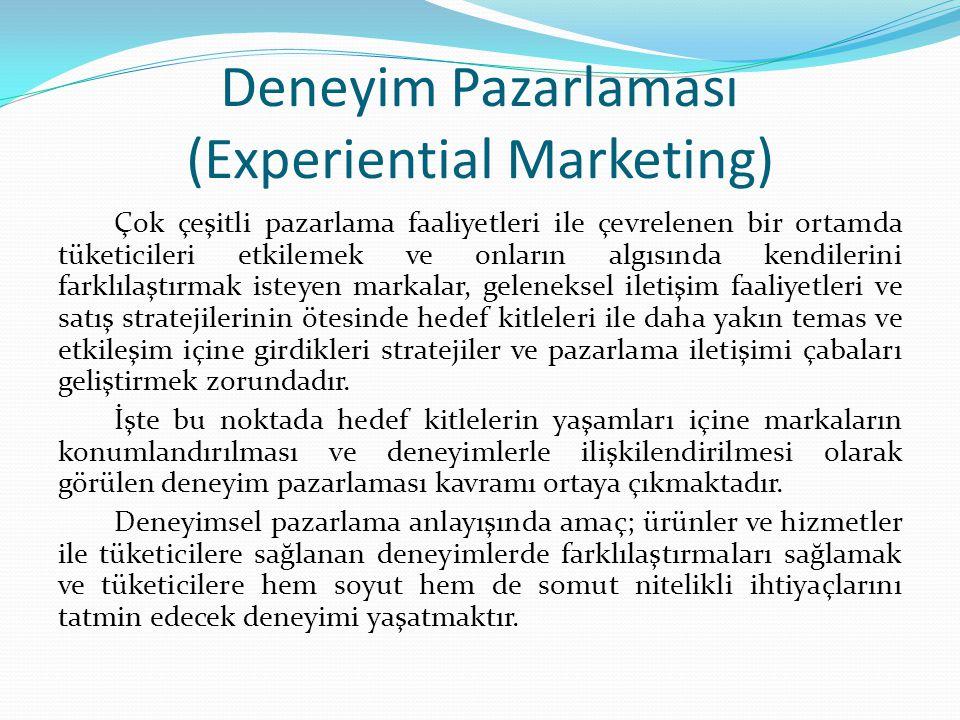 Deneyim Pazarlaması (Experiential Marketing) Çok çeşitli pazarlama faaliyetleri ile çevrelenen bir ortamda tüketicileri etkilemek ve onların algısında kendilerini farklılaştırmak isteyen markalar, geleneksel iletişim faaliyetleri ve satış stratejilerinin ötesinde hedef kitleleri ile daha yakın temas ve etkileşim içine girdikleri stratejiler ve pazarlama iletişimi çabaları geliştirmek zorundadır.