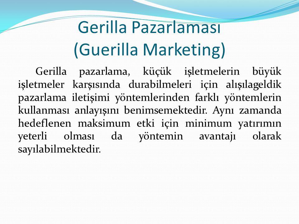 Gerilla Pazarlaması (Guerilla Marketing) Gerilla pazarlama, küçük işletmelerin büyük işletmeler karşısında durabilmeleri için alışılageldik pazarlama iletişimi yöntemlerinden farklı yöntemlerin kullanması anlayışını benimsemektedir.