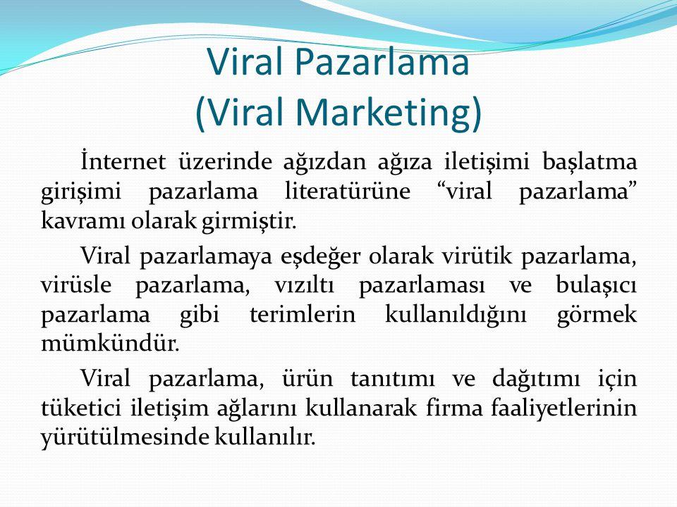 Viral Pazarlama (Viral Marketing) İnternet üzerinde ağızdan ağıza iletişimi başlatma girişimi pazarlama literatürüne viral pazarlama kavramı olarak girmiştir.