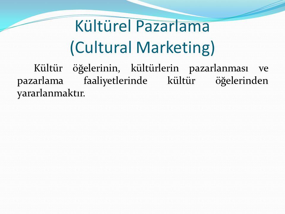 Kültürel Pazarlama (Cultural Marketing) Kültür öğelerinin, kültürlerin pazarlanması ve pazarlama faaliyetlerinde kültür öğelerinden yararlanmaktır.