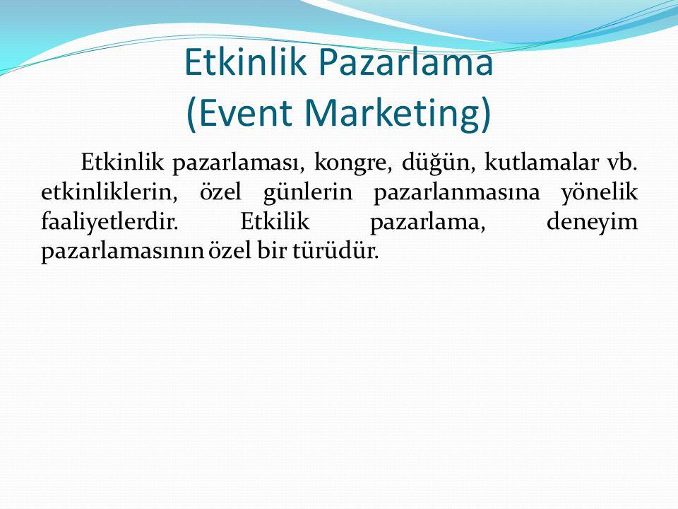 Etkinlik Pazarlama (Event Marketing) Etkinlik pazarlaması, kongre, düğün, kutlamalar vb.