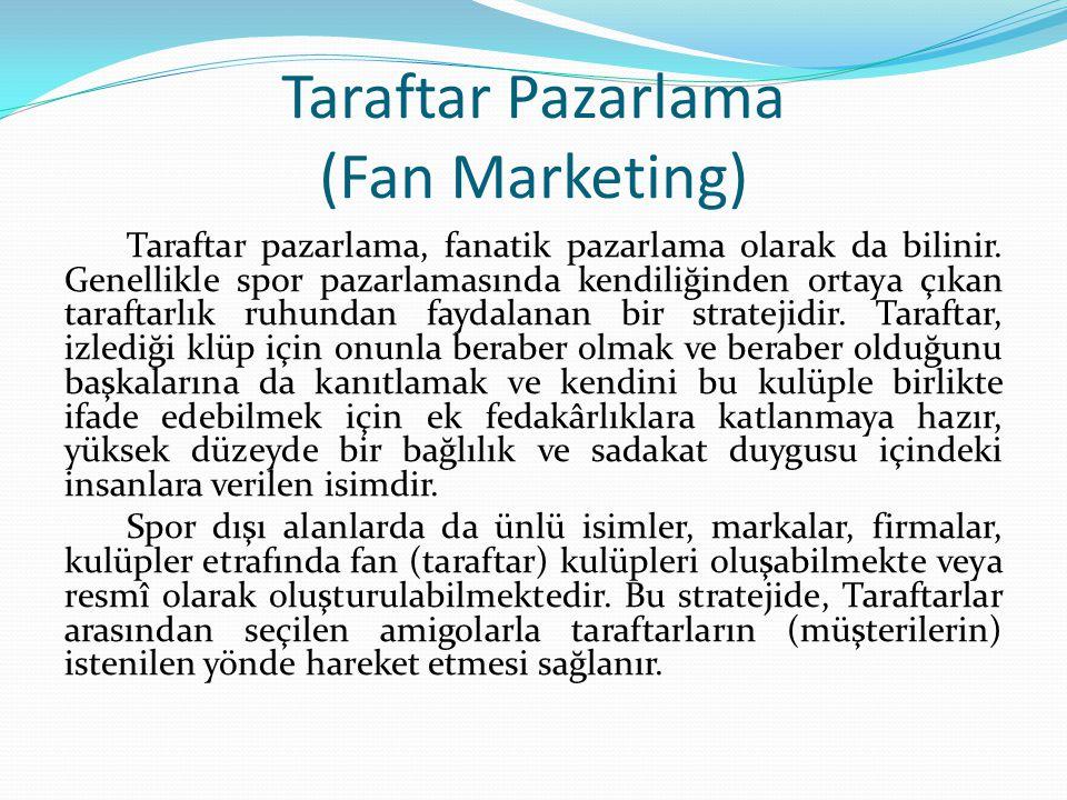 Taraftar Pazarlama (Fan Marketing) Taraftar pazarlama, fanatik pazarlama olarak da bilinir.