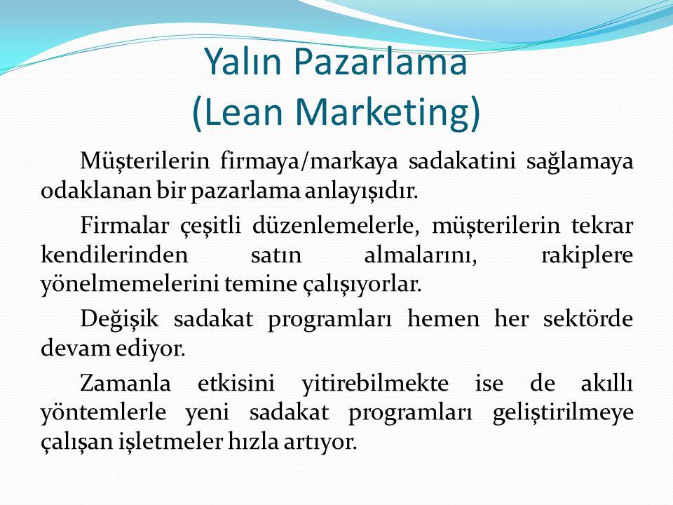 Yalın Pazarlama (Lean Marketing) Müşterilerin firmaya/markaya sadakatini sağlamaya odaklanan bir pazarlama anlayışıdır.