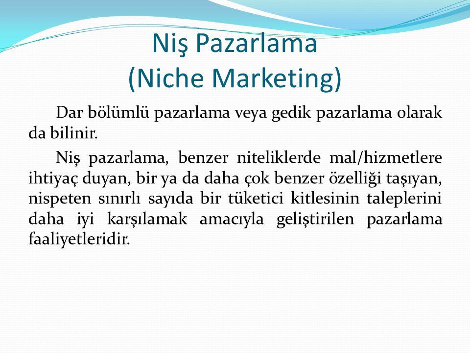 Niş Pazarlama (Niche Marketing) Dar bölümlü pazarlama veya gedik pazarlama olarak da bilinir.