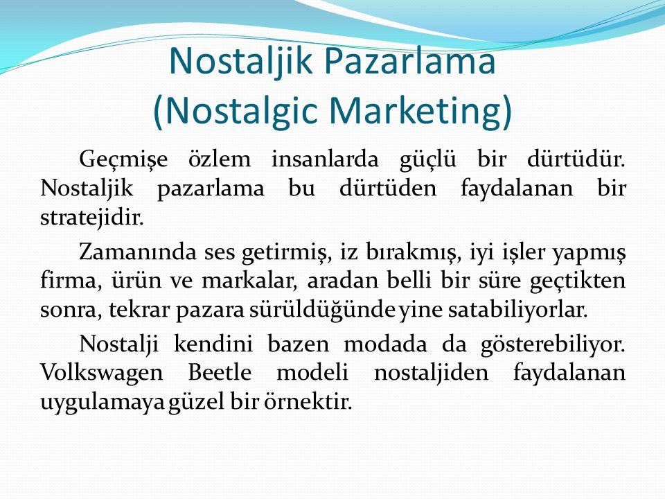 Nostaljik Pazarlama (Nostalgic Marketing) Geçmişe özlem insanlarda güçlü bir dürtüdür.