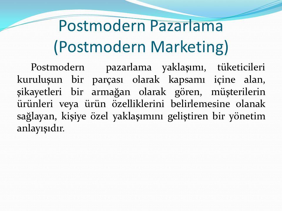 Postmodern Pazarlama (Postmodern Marketing) Postmodern pazarlama yaklaşımı, tüketicileri kuruluşun bir parçası olarak kapsamı içine alan, şikayetleri bir armağan olarak gören, müşterilerin ürünleri veya ürün özelliklerini belirlemesine olanak sağlayan, kişiye özel yaklaşımını geliştiren bir yönetim anlayışıdır.