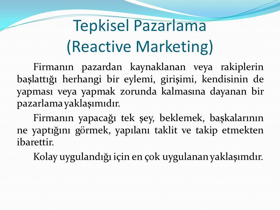 Tepkisel Pazarlama (Reactive Marketing) Firmanın pazardan kaynaklanan veya rakiplerin başlattığı herhangi bir eylemi, girişimi, kendisinin de yapması veya yapmak zorunda kalmasına dayanan bir pazarlama yaklaşımıdır.