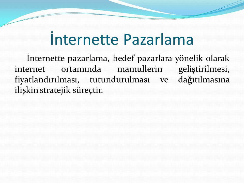 İnternette Pazarlama İnternette pazarlama, hedef pazarlara yönelik olarak internet ortamında mamullerin geliştirilmesi, fiyatlandırılması, tutundurulması ve dağıtılmasına ilişkin stratejik süreçtir.
