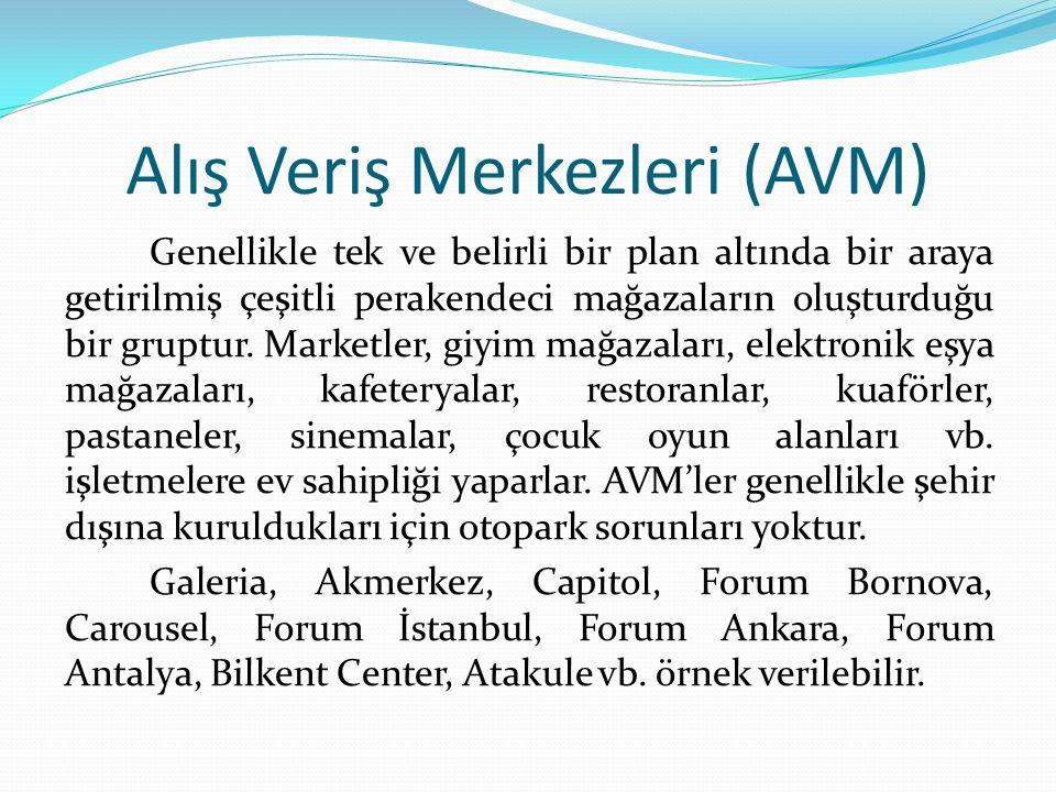 Alış Veriş Merkezleri (AVM) Genellikle tek ve belirli bir plan altında bir araya getirilmiş çeşitli perakendeci mağazaların oluşturduğu bir gruptur.