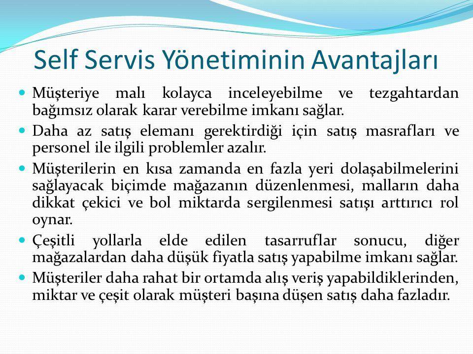 Self Servis Yönetiminin Avantajları Müşteriye malı kolayca inceleyebilme ve tezgahtardan bağımsız olarak karar verebilme imkanı sağlar.