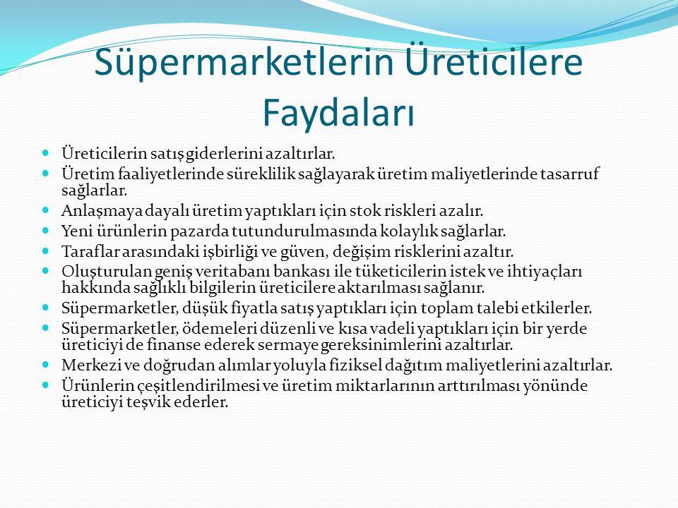 Süpermarketlerin Üreticilere Faydaları Üreticilerin satış giderlerini azaltırlar.