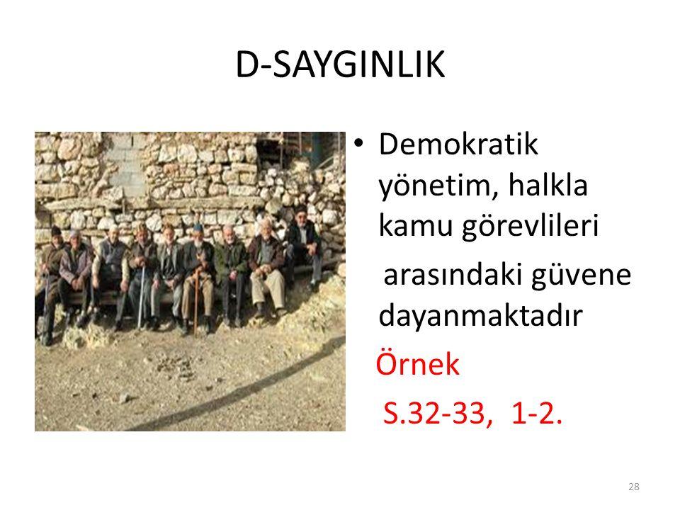 D-SAYGINLIK Demokratik yönetim, halkla kamu görevlileri arasındaki güvene dayanmaktadır Örnek S.32-33, 1-2. 28