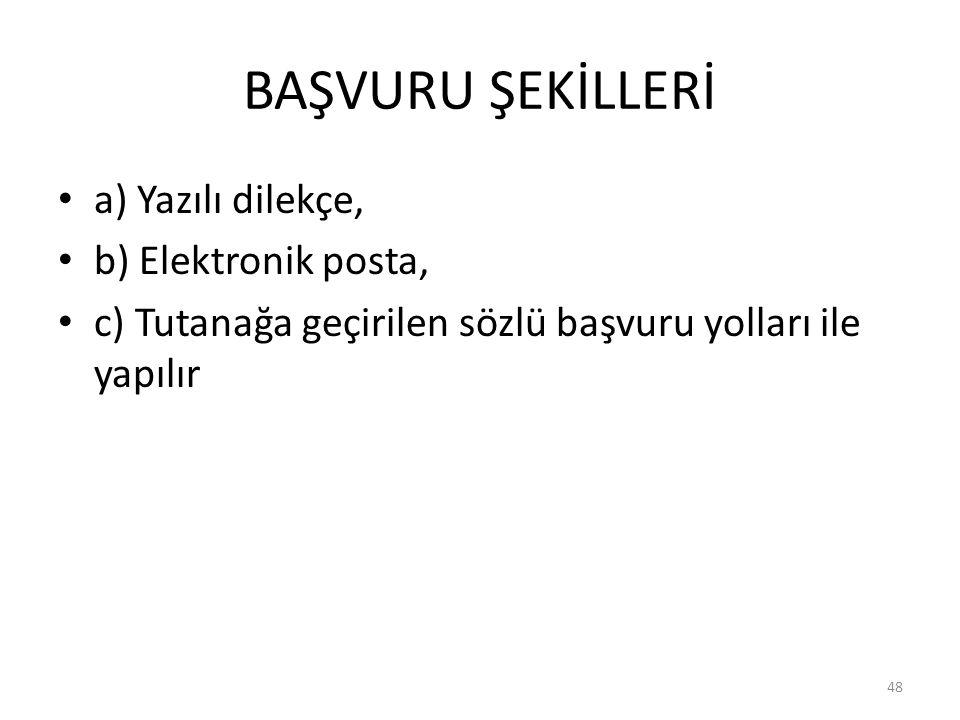 BAŞVURU ŞEKİLLERİ a) Yazılı dilekçe, b) Elektronik posta, c) Tutanağa geçirilen sözlü başvuru yolları ile yapılır 48