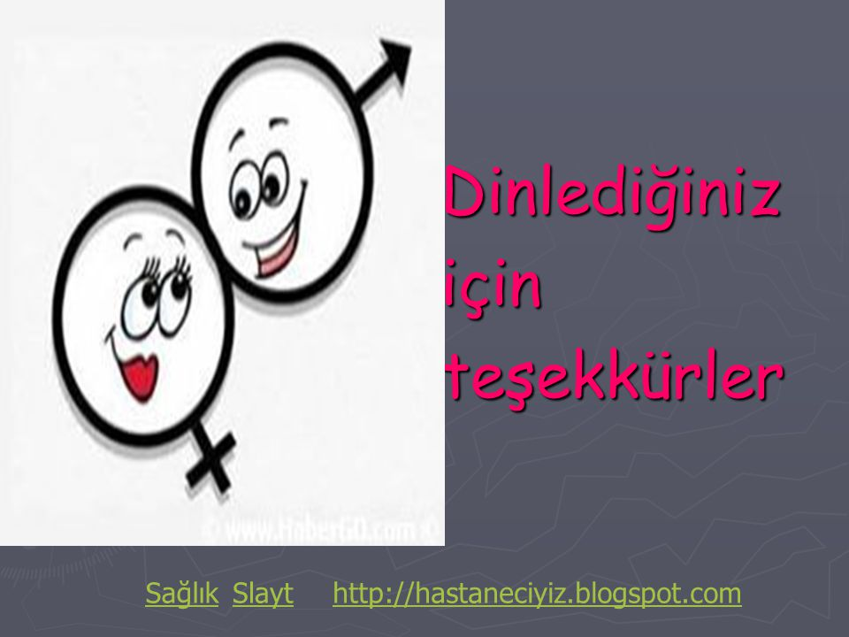 Dinlediğiniz için teşekkürler SağlıkSlaythttp://hastaneciyiz.blogspot.com