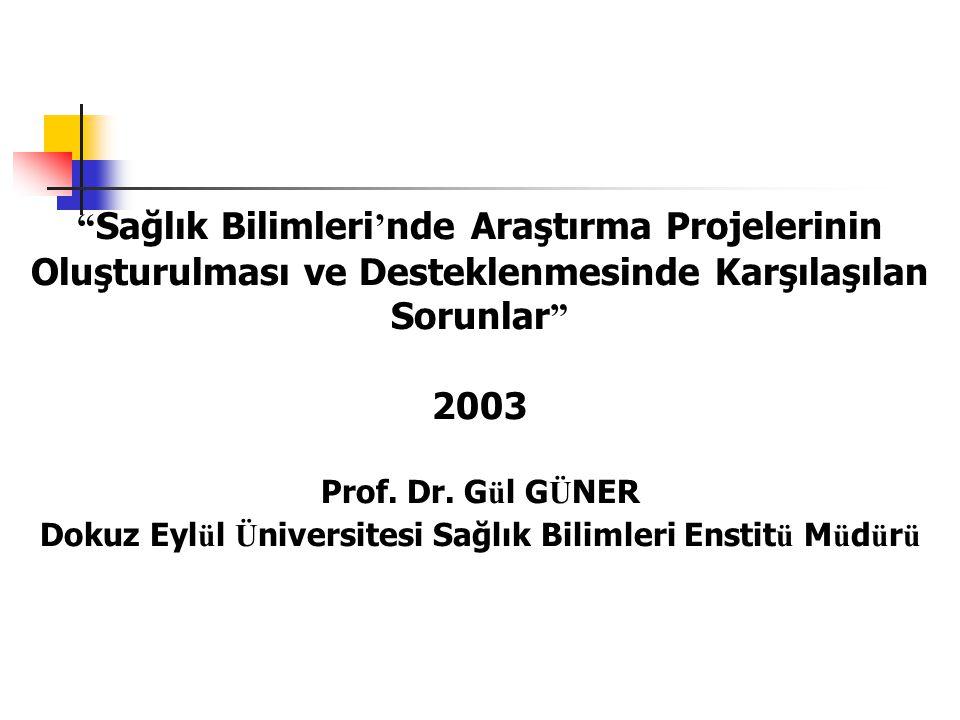Sağlık Bilimleri ' nde Araştırma Projelerinin Oluşturulması ve Desteklenmesinde Karşılaşılan Sorunlar 2003 Prof.