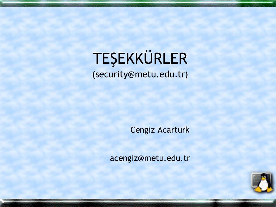 TEŞEKKÜRLER (security@metu.edu.tr) Cengiz Acartürk acengiz@metu.edu.tr
