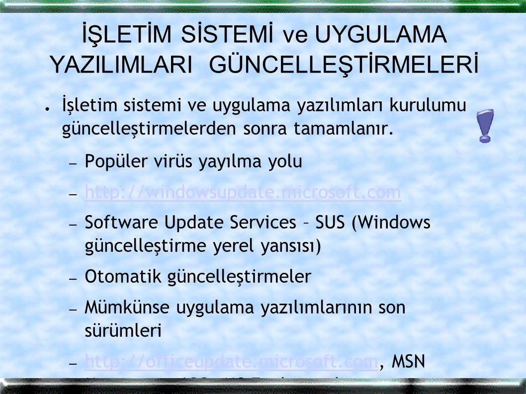 ANTİVİRÜS YAZILIMLARI / KİŞİSEL GÜVENLİK DUVARI ● Antivirüs yazılımlarının sisteme getirdiği yük : %0.5-2 ● Antivirüs yazılımı güncellemeleri – Motor (engine) güncellemesi – Virüs tanım dosyaları (virus pattern files) güncellemesi ● Güncelleme dosyaları FTP sitesine konabilir ● Otomatik güncelleştirme ayarları yapılabilir ● Kişisel güvenlik duvarı kullanımı ve sorunları