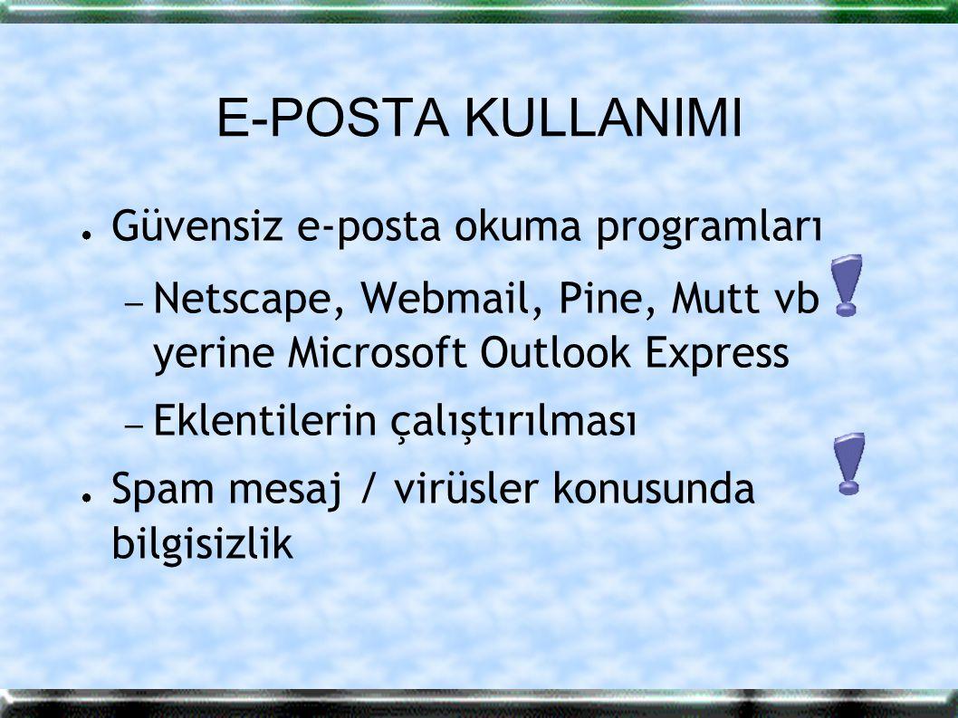 E-POSTA KULLANIMI ● Güvensiz e-posta okuma programları – Netscape, Webmail, Pine, Mutt vb yerine Microsoft Outlook Express – Eklentilerin çalıştırılma