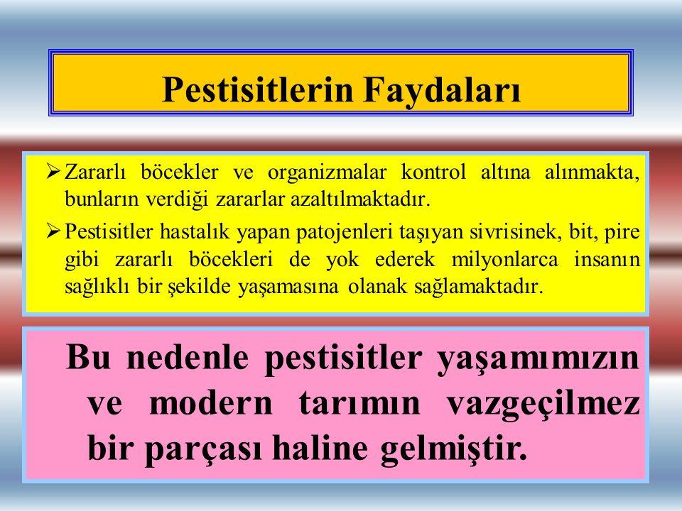 Pestisitlerin Faydaları  Zararlı böcekler ve organizmalar kontrol altına alınmakta, bunların verdiği zararlar azaltılmaktadır.