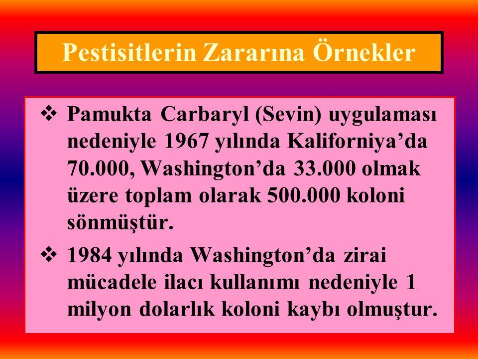  Pamukta Carbaryl (Sevin) uygulaması nedeniyle 1967 yılında Kaliforniya'da 70.000, Washington'da 33.000 olmak üzere toplam olarak 500.000 koloni sönmüştür.