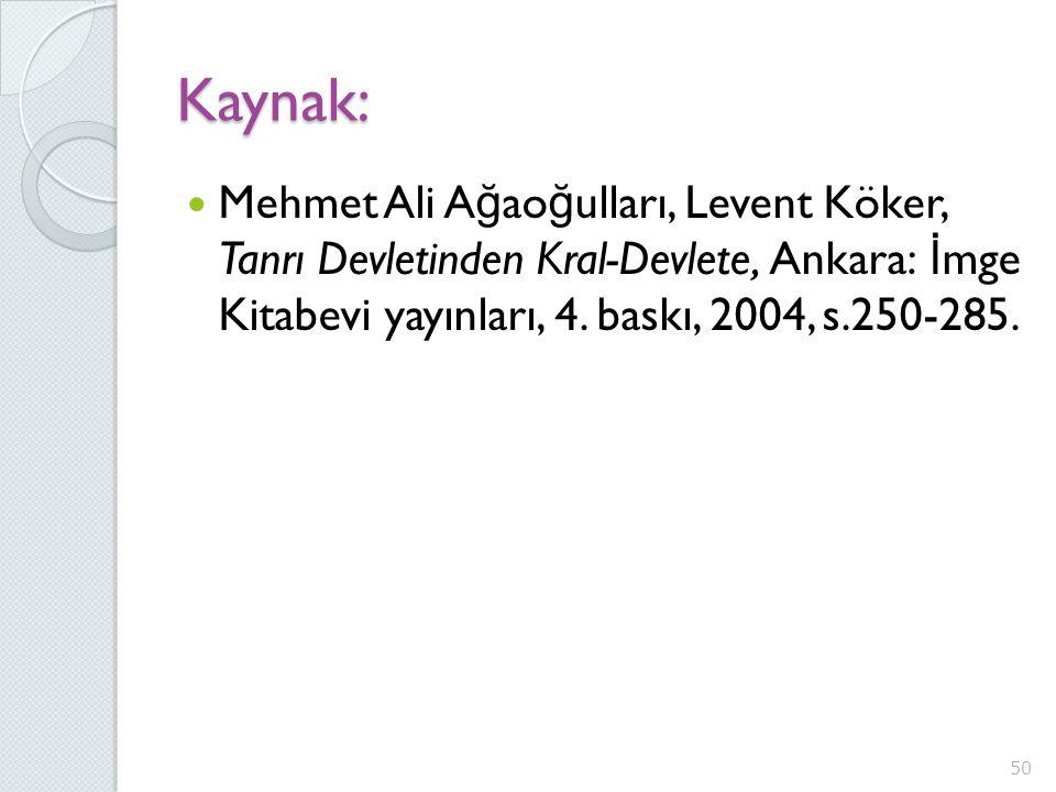 Kaynak: Mehmet Ali A ğ ao ğ ulları, Levent Köker, Tanrı Devletinden Kral-Devlete, Ankara: İ mge Kitabevi yayınları, 4. baskı, 2004, s.250-285. 50