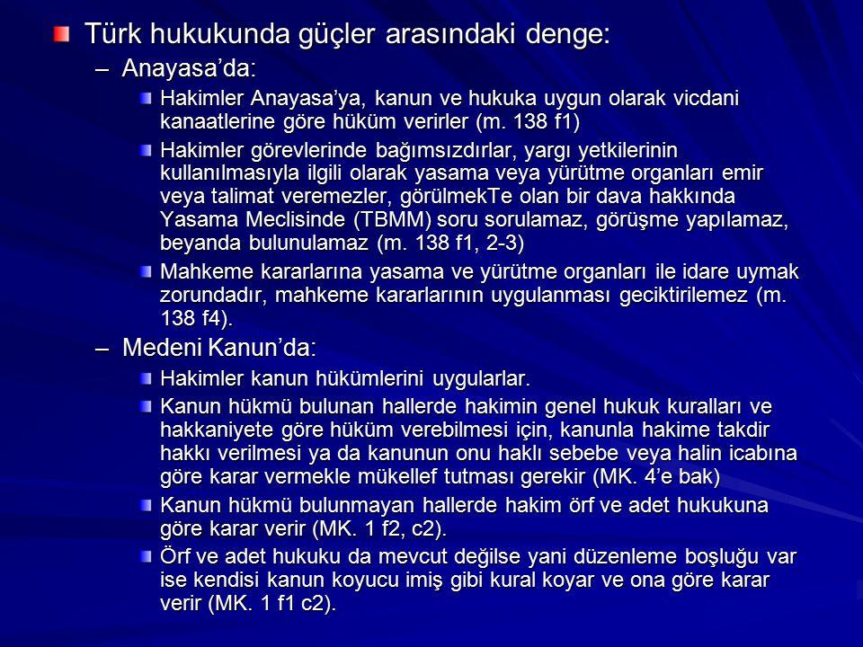 Türk hukukunda güçler arasındaki denge: –Anayasa'da: Hakimler Anayasa'ya, kanun ve hukuka uygun olarak vicdani kanaatlerine göre hüküm verirler (m. 13