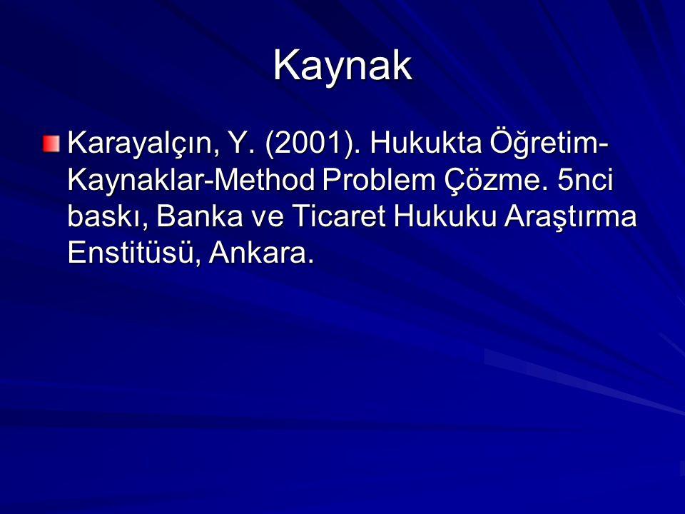 Kaynak Karayalçın, Y. (2001). Hukukta Öğretim- Kaynaklar-Method Problem Çözme. 5nci baskı, Banka ve Ticaret Hukuku Araştırma Enstitüsü, Ankara.