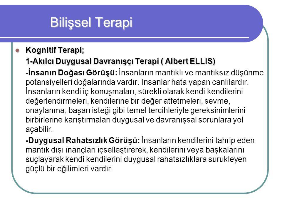 Bilişsel Terapi Kognitif Terapi; Kognitif Terapi; 1-Akılcı Duygusal Davranışçı Terapi ( Albert ELLIS) -İnsanın Doğası Görüşü: İnsanların mantıklı ve m