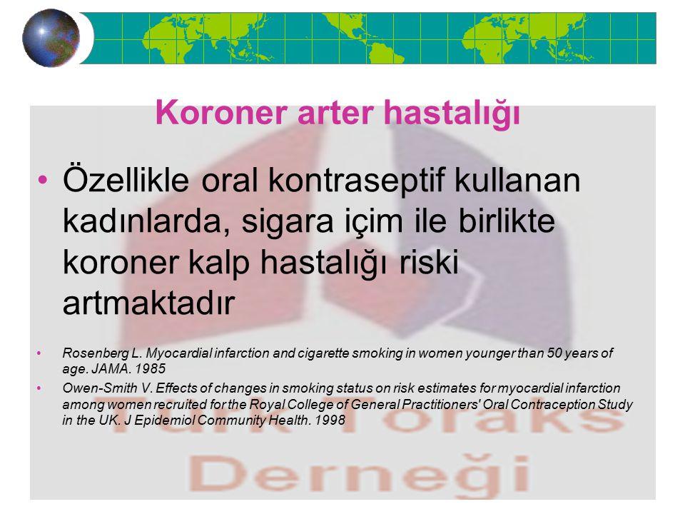 Koroner arter hastalığı Özellikle oral kontraseptif kullanan kadınlarda, sigara içim ile birlikte koroner kalp hastalığı riski artmaktadır Rosenberg L.